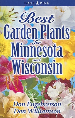 Best Garden Plants for Minnesota and Wisconsin By Engebretson, Don/ Williamson, Don